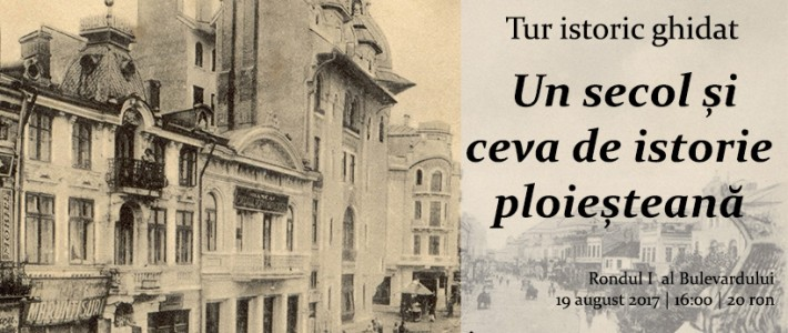 """Tur ghidat """"Un secol și ceva de istorie ploieșteană"""""""