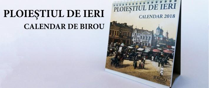 """Calendar 2018 – """"Ploieștiul de ieri"""""""