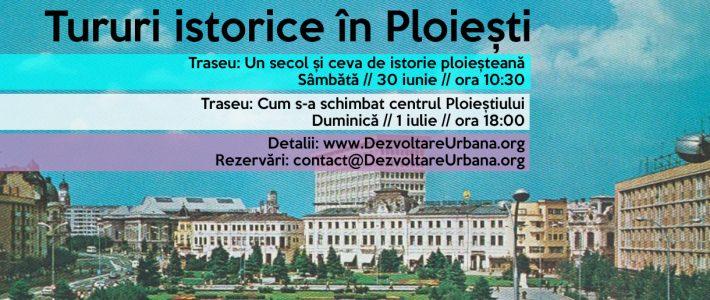 Tururi istorice în Ploiești (30 iunie – 1 iulie)