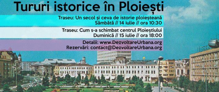 Tururi istorice în Ploiești (14 – 15 iulie)
