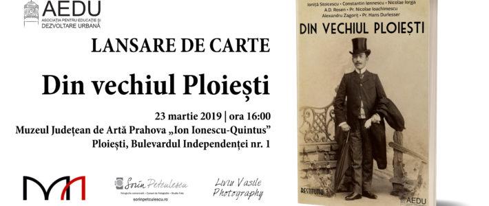 Lansare de carte: Din vechiul Ploiești