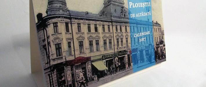 """Calendar de birou 2017 """"Ploieștii de altădată"""""""