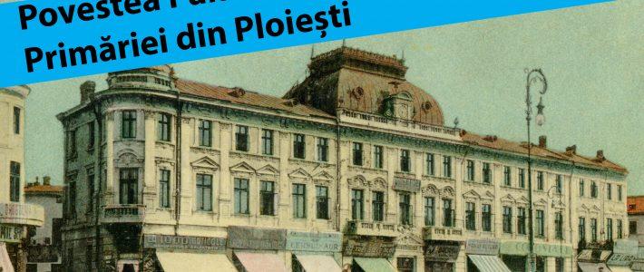 Povestea Palatului Primăriei din Ploiești